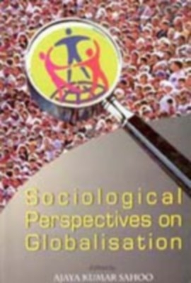 Sociological Perspectives On Globalisation (English) 01 Edition by Ajay Kumar Sahoo on Textnook.com
