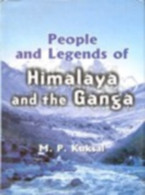 People And Legends of Himalaya And The Ganga (English) 01 Edition by M. P. Kuksal on Textnook.com