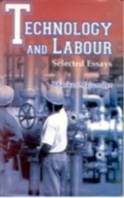 Technology and Labour: Selected Essays (English) 01 Edition by Bhaskar Majumder on Textnook.com