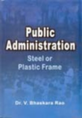 Public Administration: Steel Or Plastic Frame (English) 01 Edition by V. Bhaskara Rao on Textnook.com