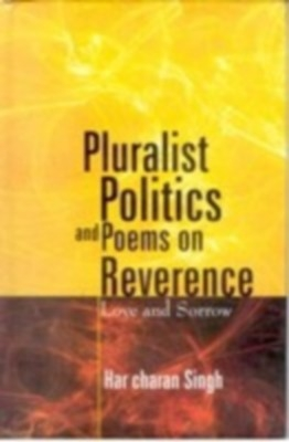 Pluralist Politics And Poems On Revernce: Love And Sorrow (English) 01 Edition by Harcharan Singh on Textnook.com