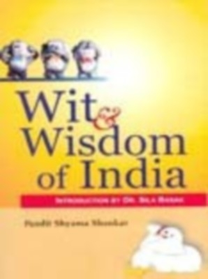 Wit And Wisdom of India: A Collection of Humorous Folk-Tales of The Court Ad Country-Side Current In India (English) 01 Edition by Pandit Shyama Shankar on Textnook.com