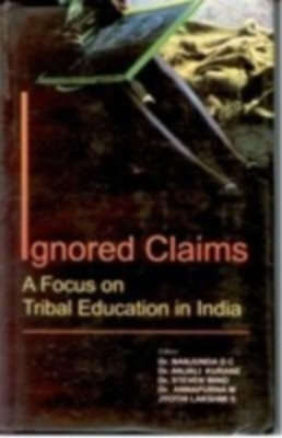 Ignored Claims: Focus On Tribal Education In India (English) 01 Edition by Nanjunda D C on Textnook.com