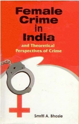 Female Crime In India And Theortical Perspectives of Crime (English) 01 Edition by Smriti A. Bhosle on Textnook.com
