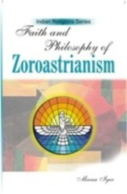 Faith And Philosophy of Zoroastrianism (English) 01 Edition by Meena Iyer on Textnook.com