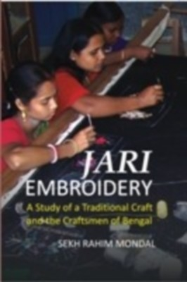 Jari Embroidery: A Study of A Traditional Craft And The Craftsmen of Bengal (English) 01 Edition by Sekh Rahim Mondal on Textnook.com