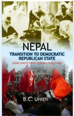Nepal: Transition To Democratic Republic State (English) 01 Edition by B. C. Upreti on Textnook.com