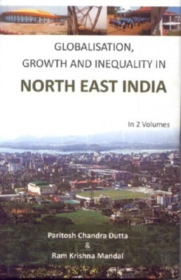 Globalisation, Growth And Inequality In North East India, Vol. 1 (English) by Ram Krishna MandalParitosh Chandra Dutta on Textnook.com