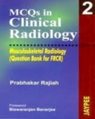 Mcqs In Clinical Radiology 2(Mus.Rad.)(Que.Bank For Frcr) by Rajiah on Textnook.com