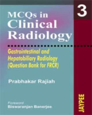 Mcqs In Clinical Radiology 3(Gas.&Hepa.Rad)(Que.Bank For Frcr) by Rajiah on Textnook.com