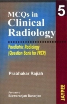 Mcqs In Clinical Radiology 5 (Pae.Rad.) Que.Bank For Frcr by Rajiah on Textnook.com