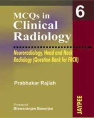Mcqs In Clinical Radiology 6 (Neuro., Head&Neck Rad.(Que.Bank For Frcr) by Rajiah on Textnook.com