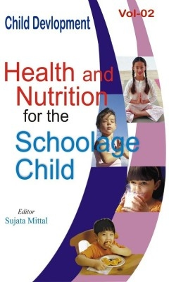 Child Development (Health And Nutrition For The Schoolage Child), Vol. 2 (English) 01 Edition by Sujata Mittal on Textnook.com