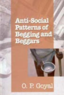 Anti-Social Patterns of Begging And Beggars (English) 01 Edition by O. P. Goyal on Textnook.com