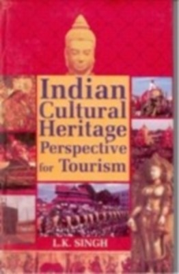 Indian Cultural Heritage Perspective For Tourism (English) 01 Edition by L. K. Singh on Textnook.com