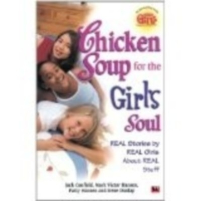 Chicken Soup For The Girls Soul: Real Stories By Real Girls About Real Stuff 01 Ed by Jack Canfield on Textnook.com