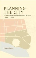 Planning the City: Urbanization and Reform In Calcutta (C. 1800 - C. 1940) by Partho Datta on Textnook.com