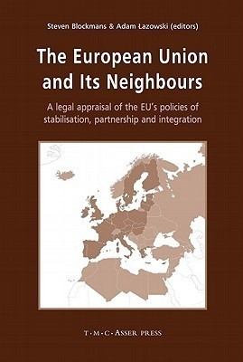 European Union And Its Neighbours: A Legal Appraisal Of The Eu And#039;S Policies Of Stabilisation, Partnership And Integration by Adam LazowskiSteven Blockmans on Textnook.com