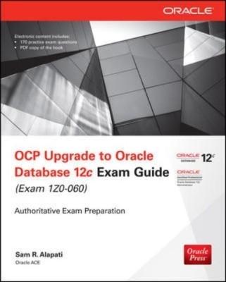 Ocp Upgrade To Oracle Database 12C Exam Izo-060 2Nd Ed. by Alapati on Textnook.com