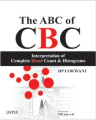 The Abc Of Cbc Interpretation Of Complete Blood Count & Histograms by Lokwani Dp on Textnook.com