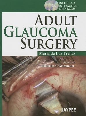 Adult Glaucoma Surgery Includes 2 Int.Dvd-Roms by Maria Da Luz Freitas on Textnook.com