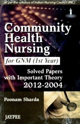(Old) Community Health Nursing For Gnm (1St Year) Solved Papers With Important Theory 2012-2004(Inc) by Sharda Poonam on Textnook.com