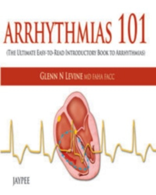 Arrhythmias 101 (The Ultimate Easy-To-Read Introductory Book To Arrhythmias by LEVINE on Textnook.com