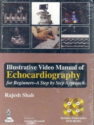 Illustrative Video Manual Of Echocardiography For Beginners Step By Step Approach With 4 Dvd-Roms by Shah Rajesh on Textnook.com