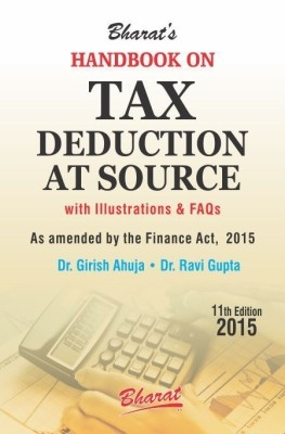 Handbook On Tax Deduction At Source With Illustration & Faqs 11Th Edn 2015 by Girish Ahuja on Textnook.com