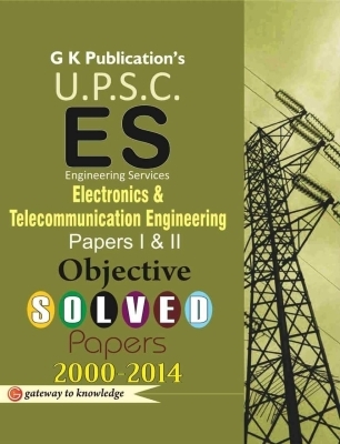 UPSC - Es Electronics & Telecommunication Engineering Papers 1 & 2 Objective Solved Papers 2000 - 2014, 8th Ed by G K PUblications on Textnook.com