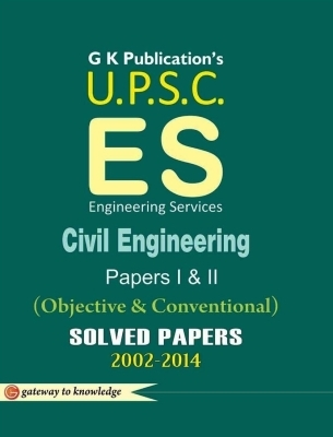 UPSC Es - Civil Engineering (Objective & Conventional) Papers 1 & 2: Solved Papers 2002 - 2014, 9th Ed by G K PUblications on Textnook.com