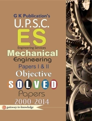 UPSC - Es Mechanical Engineering Papers 1 & 2: Objective Solved Papers 2000 - 2014, 9th Ed by G K PUblications on Textnook.com