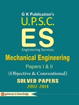 UPSC Es - Mechanical Engineering (Objective & Conventional) Papers 1 & 2: Solved Papers 2002 - 2014, 9th Ed by G K PUblications on Textnook.com