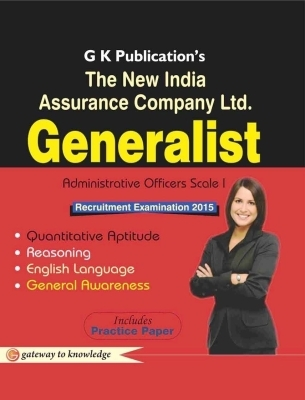 The New India Assurance Generalist Administrative Officers Scale 1 Recruitment Examination 2015: Includes Practice Paper, 9th Ed by G K PUblications on Textnook.com