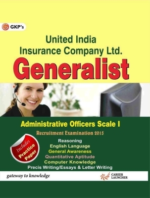United India Insurance - Generalist Administrative Officers Scale 1 Recruitment Examination 2015: Includes Practice Paper, 1st Ed by G K PUblications on Textnook.com