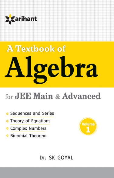 A Textbook of Algebra Vol.1 for  JEE Main & Advanced  by Dr. SK Goyal on Textnook.com
