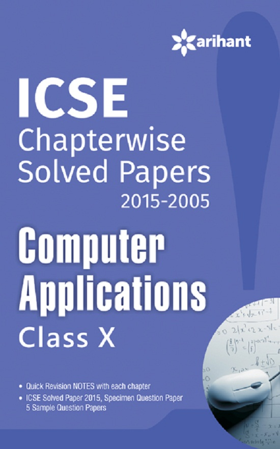ICSE Chapterwise Solved Papers (2015-2005) COMPUTER APPLICATIONS class 10 by Arihant Experts on Textnook.com