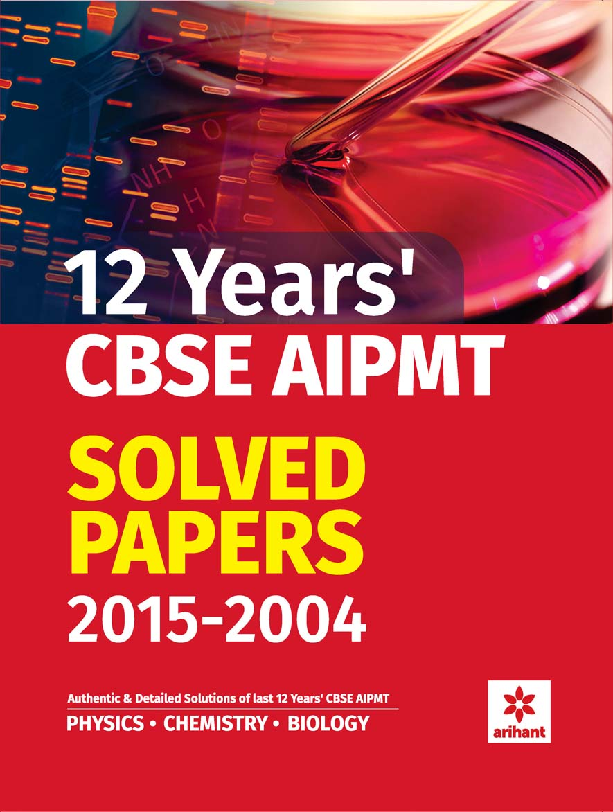 12 Years' CBSE AIPMT Solved Papers 2015-2004 by Arihant Experts on Textnook.com