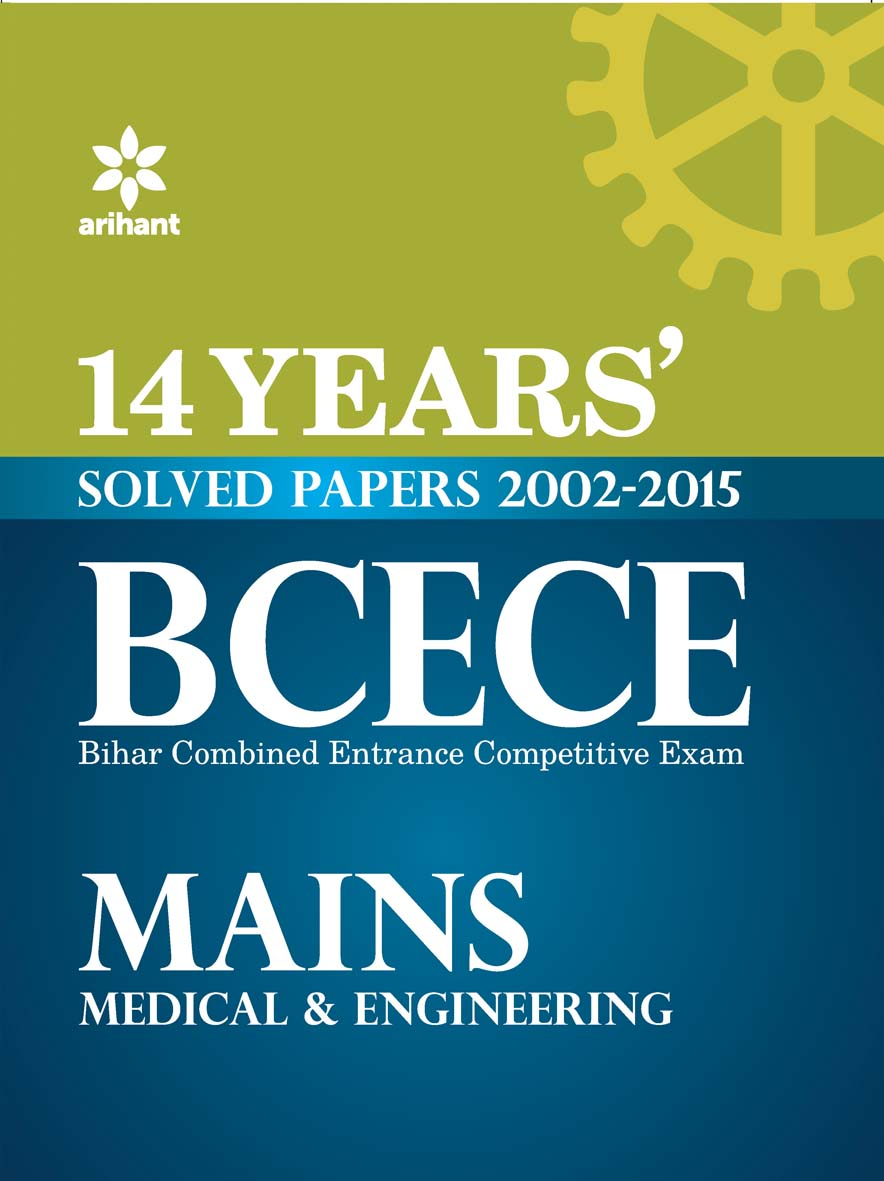 14 Years' Solved Papers 2002-2015 BCECE Mains Medical & Engineering Entrance Exam by Arihant Experts on Textnook.com
