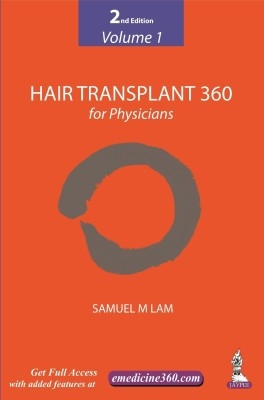 Hair Transplant 360 Vol.1 For Physicians by Lam Samuel M on Textnook.com