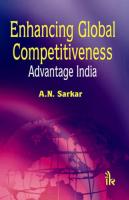 Enhancing Global Competitiveness: Advantage India, 1st Ed by A N Sarkar on Textnook.com