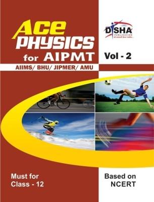 Ace Physics Vol 2 for class 12, AIPMT/ AIIMS/ BHU/ JIPMER/ AMU Medical Entrance Exam Vol. 2 by Disha Publication on Textnook.com