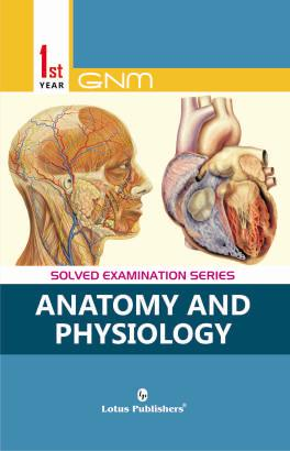 Solved Examination Series GNM 1st Year Anatomy & Physiology by V. KapilM.C. Goyal on Textnook.com