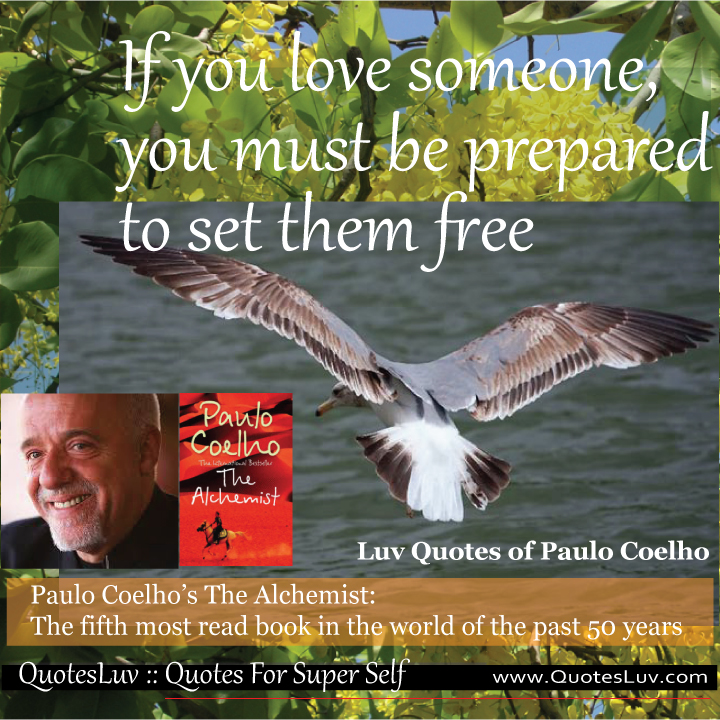 Paulo Coelho Quotes from QuotesLuv: If You Love Someone You Must Be Prepared To Set Them Free.Image Size:720x720px