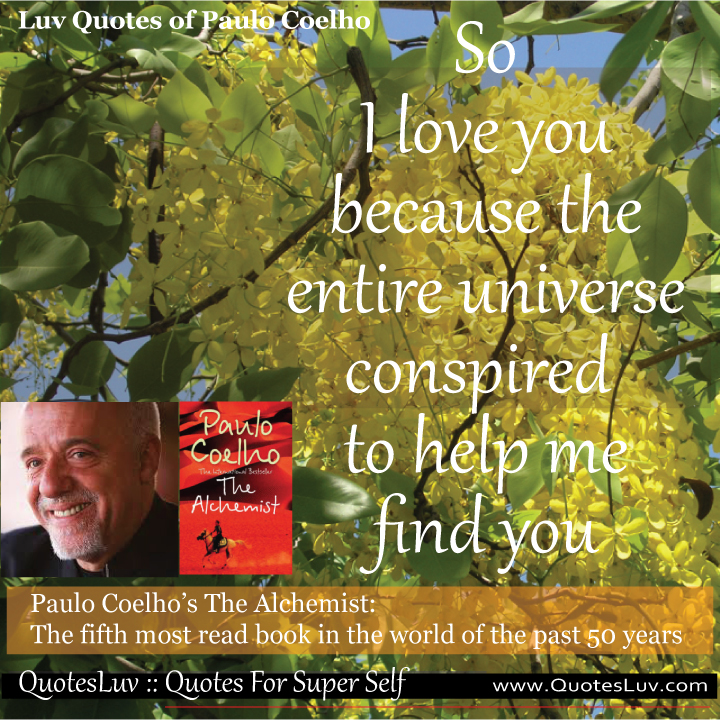 Paulo Coelho Quotes from QuotesLuv: So I Love You Because The Entire Universe Conspired To Help Me Find You. Image Size:720x720px