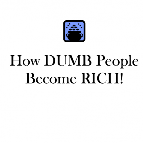 How DUMB People Become RICH! Become RICH!
