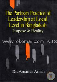 The Partisan Practice Of Leadership At Local Level In Bangladesh (Purpose And Reality)