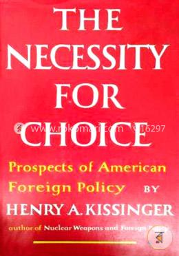 Necessity for Choice: Prospects of American Foreign Policy