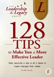 128 Tips to Make You a More Effective Leader