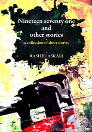 Nineteen Seventy One and Other Stories : ‍a collection of short stories